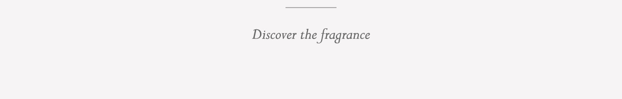 Discover the fragrance