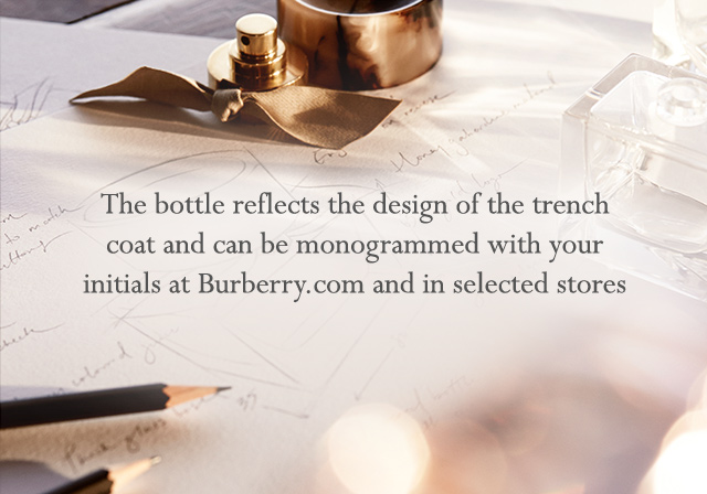 The bottle reflects the design of the trench coat and can be monogrammed with your initials at Burberry.com and in selected stores.