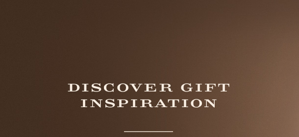 DISCOVER GIFT INSPIRATION